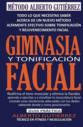 Gimnasia y Tonificación Facial: Todo lo que necesitas saber acerca de un nuevo método altamente efectivo sobre tonificación y rejuvenecimiento facial