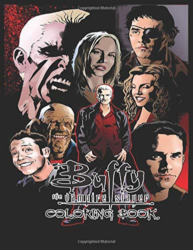 Buffy The Vampire Slayer Coloring Book: Ideal For Adults To Inspire Creativity And Relaxation With 50+ Coloring Pages of Buffy The Vampire Slayer