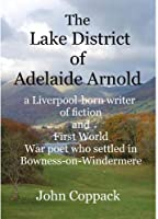 The Lake District of Adelaide Arnold: A Liverpool-born writer of fiction and First World War Poet who settled in Bowness-on-Windermere