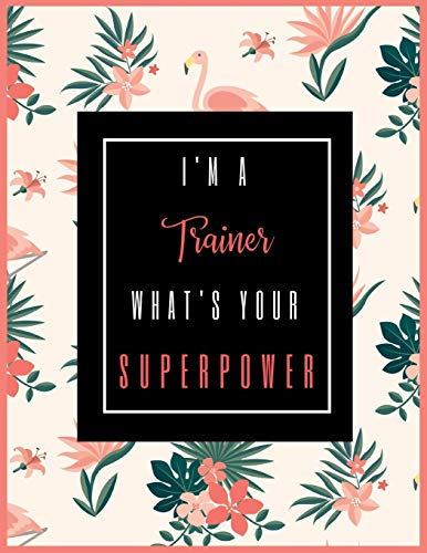 I'm A TRAINER, What's Your Superpower?: 2020-2021 Planner for Trainer, 2-Year Planner With Daily, Weekly, Monthly And Calendar (January 2020 through December 2021)