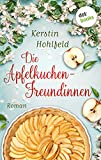 Die Apfelkuchen-Freundinnen - oder: Wenn das Glück anklopft: Roman