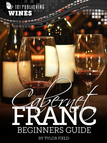 Cabernet Franc: Beginners Guide to Wine (101 Publishing: Wine Series) (English Edition)