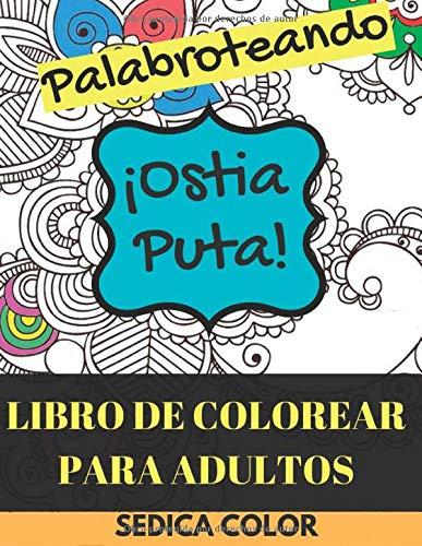Libro de Colorear Para Adultos; Palabroteando: Relájate y diviértete coloreando palabrotras e insultos + REGALO de 69 mandalas para imprimir y colorear (PDF)