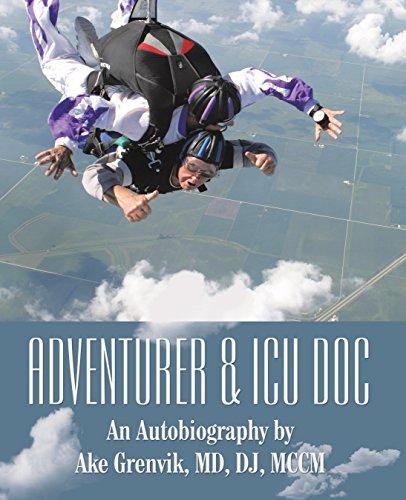 Adventurer & Icu Doc: An Autobiography by Ake Grenvik, Md, Dj, Mccm (English Edition)