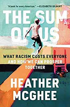 The Sum of Us: What Racism Costs Everyone and How We Can Prosper Together by [Heather McGhee]