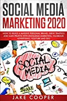 Social Media Marketing 2020: How to Build a Massive Personal Brand, Drive Traffics, and Gain Profits with Instagram Marketing, Facebook Advertising, YouTube, and SEO
