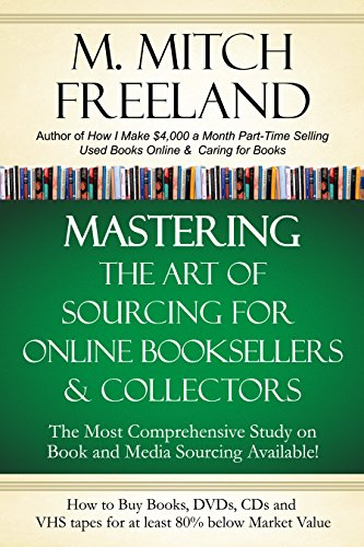 MASTERING THE ART OF SOURCING FOR ONLINE BOOKSELLERS & COLLECTORS: How to Buy Books, DVDs & CDs for at least 80% Below Market Value:  Sell on AMAZON, eBay, ... & Noble, Half, and Others (English Edition)