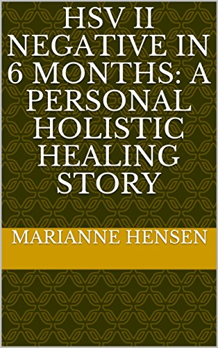 HSV II Negative in 6 months: A Personal Holistic Healing Story