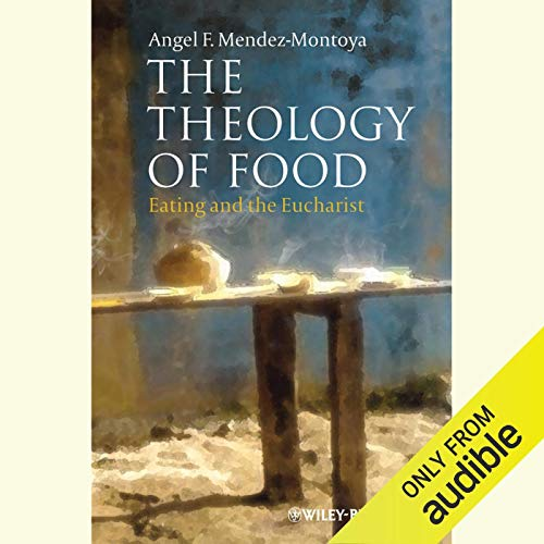 The Theology of Food     Eating and the Eucharist              By:                                                                                                                                 Angel F. Mendez-Montoya                               Narrated by:                                                                                                                                 Steven J. Black                      Length: 7 hrs and 42 mins     2 ratings     Overall 4.0