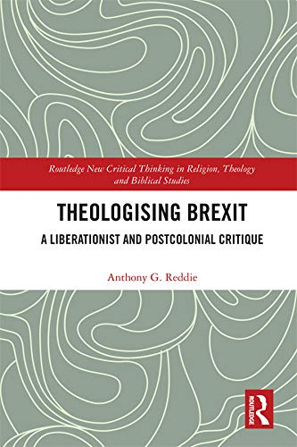 Theologising Brexit: A Liberationist and Postcolonial Critique (Routledge New Critical Thinking in Religion, Theology and Biblical Studies) (English Edition)