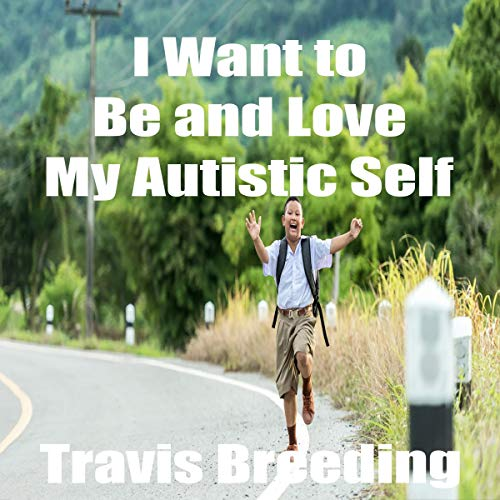 I Want to Be and Love My Autistic Self audiobook cover art