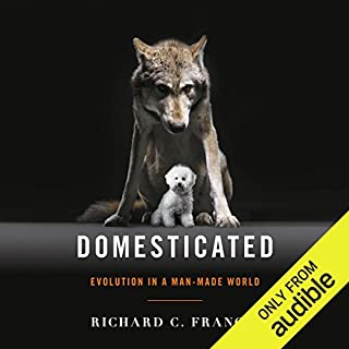 Domesticated     Evolution in a Man-Made World              By:                                                                                                                                 Richard C. Francis                               Narrated by:                                                                                                                                 Eric Martin                      Length: 13 hrs and 6 mins     5 ratings     Overall 4.4