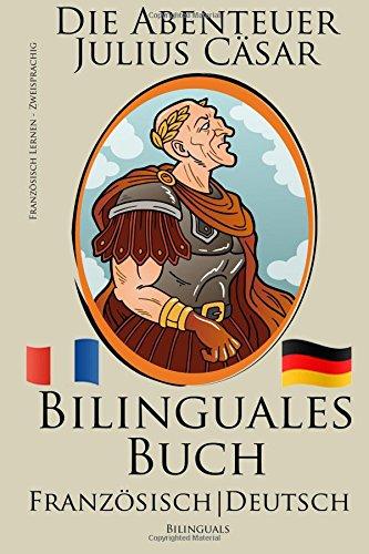 Französisch Lernen - Bilinguales Buch (Französisch - Deutsch) Die Abenteuer Julius Cäsar