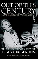 Out of this Century - Confessions of an Art Addict: The Autobiography of Peggy Guggenheim