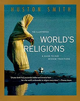 Paperback The Illustrated World's Religions: A Guide to Our Wisdom Traditions Book