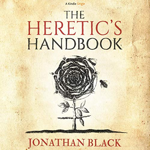 The Heretic's Handbook                   By:                                                                                                                                 Jonathan Black                               Narrated by:                                                                                                                                 Simon Mattacks                      Length: 2 hrs and 38 mins     Not rated yet     Overall 0.0