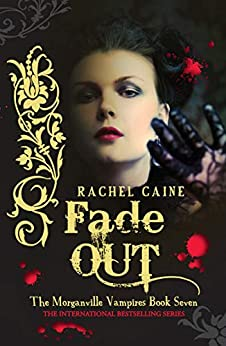 Fade Out: The Morganville Vampires Book Seven by [Rachel Caine]