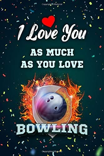 I Love You As Much As You Love Bowling: Perfect Bowling Lovers Gift Ideas for Valentines Day Birthday Lined Notebook, Husband Wife Friends Couples ... / Diary (6x9 110 Ruled Pages Matte Cover)