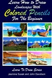 Learn How to Draw Landscapes with Colored Pencils for the Beginner (Learn to Draw)