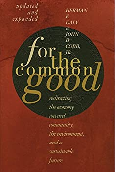 For The Common Good  Redirecting the Economy toward Community the Environment and a Sustainable Future