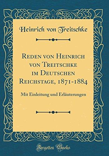 Reden von Heinrich von Treitschke im Deutschen Reichstage, 1871-1884: Mit Einleitung und Erläuterungen (Classic Reprint)