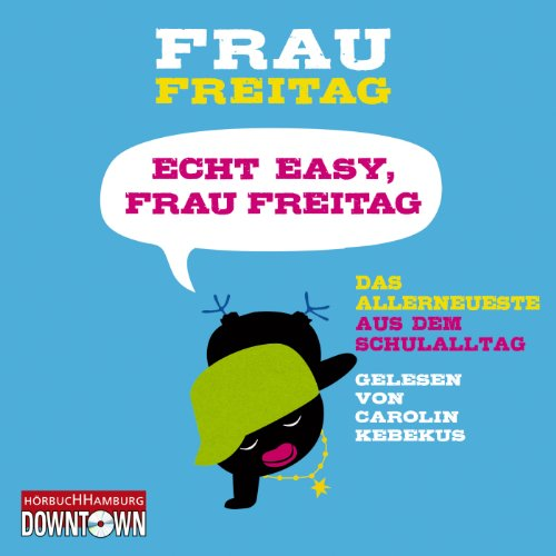 Echt easy, Frau Freitag!: Das Allerneueste aus dem Schulalltag     Frau Freitag 3              By:                                                                                                                                 Frau Freitag                               Narrated by:                                                                                                                                 Carolin Kebekus                      Length: 3 hrs and 32 mins     Not rated yet     Overall 0.0