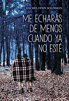 ME ECHARÁS DE MENOS CUANDO YA NO ESTÉ (Spanish Edition) by [Rachel Lynn Solomon]