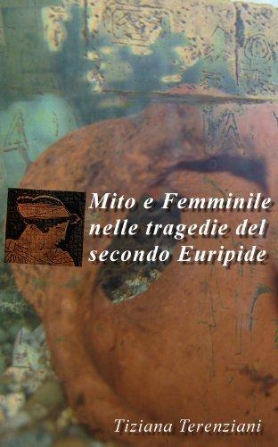 Mito e Femminile nelle tragedie del secondo Euripide