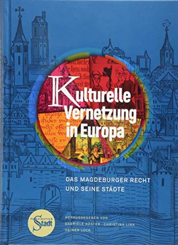 Kulturelle Vernetzung in Europa: Das Magdeburger Recht und seine Städte. Wissenschaftlicher Begleitband zur Ausstellung »Faszination Stadt«: Das ... zur Ausstellung Faszination Stadt