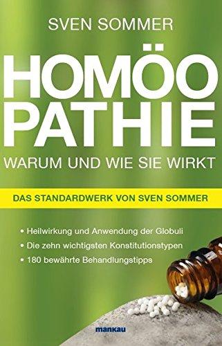 Homöopathie - Warum und wie sie wirkt: Heilwirkung und Anwendung der Globuli, Die zehn wichtigsten Konstitutionstypen, 180 bewährte Behandlungstipps