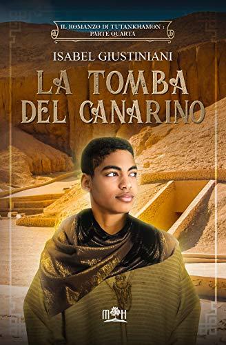 La tomba del canarino: Howard Carter e il tesoro del faraone bambino (Il romanzo di Tutankhamon Vol. 4)