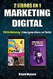 2 LIBROS EN 1 MARKETING DIGITAL: TIKTOK MARKETING + CÓMO GANAR DINERO CON TWITCH: Formas de monetiza...