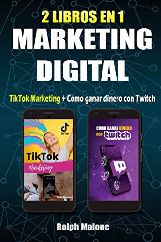 2 LIBROS EN 1 MARKETING DIGITAL: TIKTOK MARKETING + CÓMO GANAR DINERO CON TWITCH: Formas de monetizar, trucos, consejos, secretos y guías para ... plataformas online más exitosas del momento