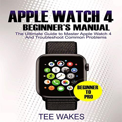 Apple Watch 4 Beginners Manual audiobook cover art