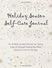 Holiday Season Self-Care Journal: An 8-Week Guided Planner for Taking Care of Yourself During the Most Stressful Time of the Year