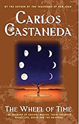 The Wheel Of Time: The Shamans Of Mexico Their Thoughts About Life Death And The Universe: Carlos Castaneda
