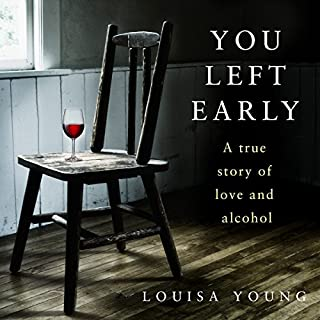 You Left Early     A True Story of Love and Alcohol              By:                                                                                                                                 Louisa Young                               Narrated by:                                                                                                                                 Louisa Young                      Length: 12 hrs and 2 mins     18 ratings     Overall 4.6