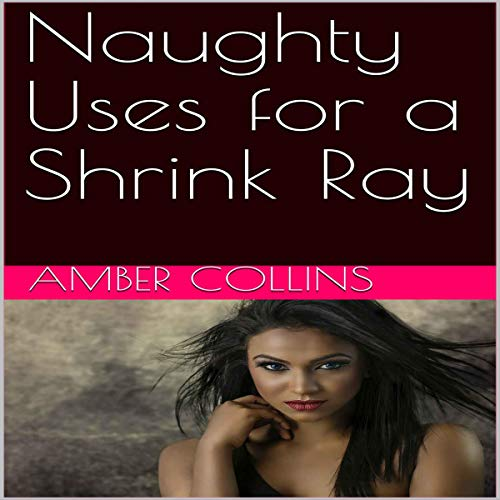 Naughty Uses for a Shrink Ray audiobook cover art