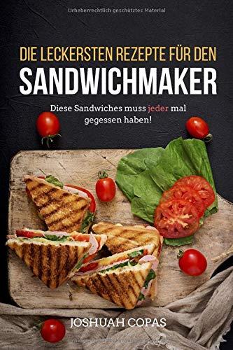 Die leckersten Rezepte für den Sandwichmaker: Diese Sandwiches muss jeder mal gegessen haben!