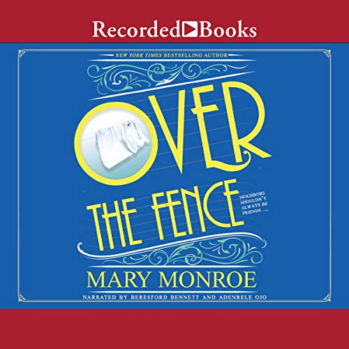 Over the Fence                   By:                                                                                                                                 Mary Monroe                               Narrated by:                                                                                                                                 Beresford Bennett,                                                                                        Adenrele Ojo                      Length: 10 hrs and 27 mins     87 ratings     Overall 4.3