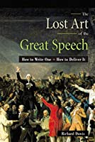 The Lost Art of the Great Speech: How to Write One : How to Deliver It