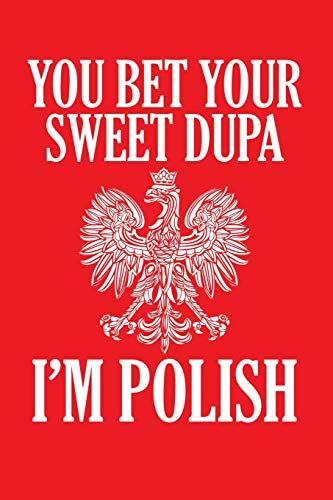 Price comparison product image You Bet Your Sweet Dupa I'm Polish: Lined Journal