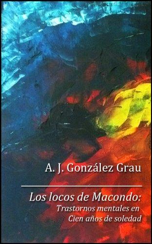 Los locos de Macondo. Trastornos mentales en Cien años de soledad (Spanish Edition)