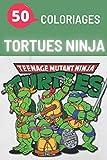 50 Coloriages Tortues Ninja: Livre de coloriages pour enfants sur le thème des TORTUES NINJA