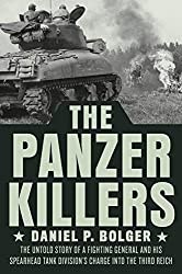 The Panzer Killers: The Untold Story of a Fighting General and His Spearhead Tank Division\'s Charge into the Third Reich (DUTTON CALIBER)