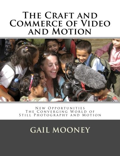 The Craft and Commerce of Video and Motion: New Opportunities in The Converging World of Still Photography & Motion
