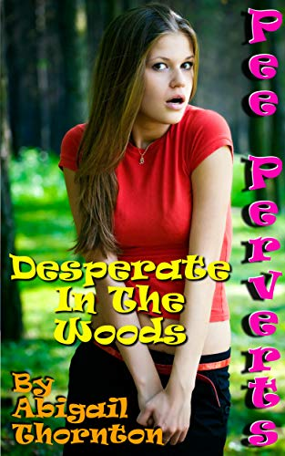 Pee Perverts: Desperate in the Woods (Desperate for More Book 1) (English Edition)