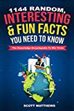 1144 Random, Interesting & Fun Facts You Need To Know - The Knowledge Encyclopedia To Win Trivia (Amazing World Facts)