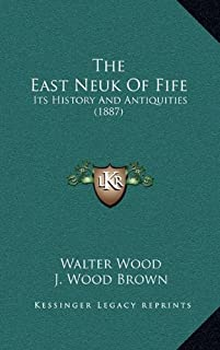 The East Neuk Of Fife: Its History And Antiquities (1887)