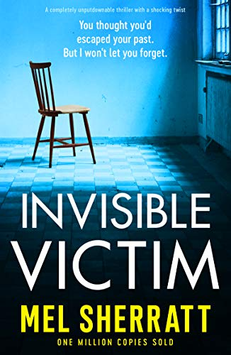 Invisible Victim: A completely gripping psychological thriller with a shocking twist by [Mel Sherratt]